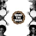 Bang the drums by Preye