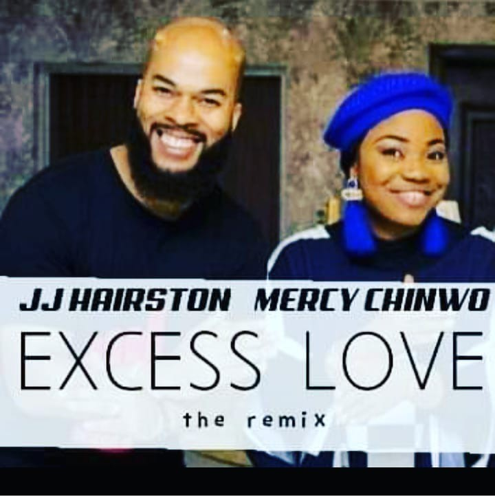 Excess Love – by JJ. Hairston ft. Mercy Chinwo (Lyrics + Mp3 + Video Download)