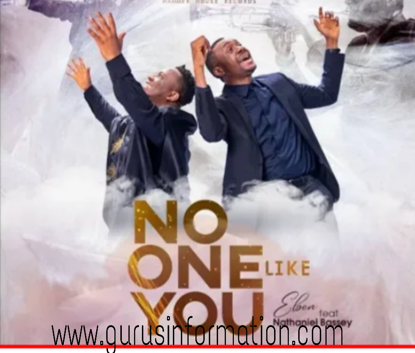 NO ONE LIKE YOU - Eben ft. Nathaniel Bassey (Lyrics, Mp3 and Mp4 Download)