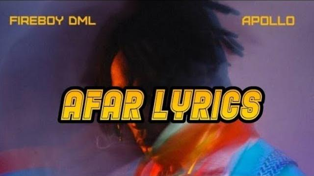 Fireboy DML & Olamide - Afar (Official Video) Lyrics